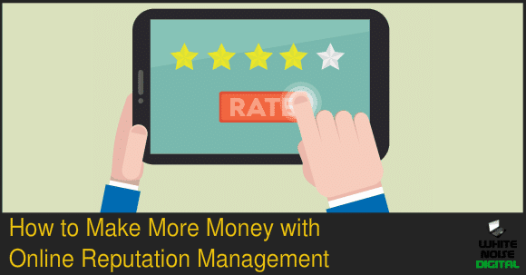 Make Money With Online Reputation Management